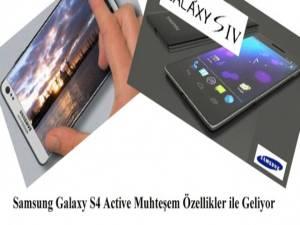 Samsung Galaxy S4 Active Muhteşem Özellikler ile Geliyor